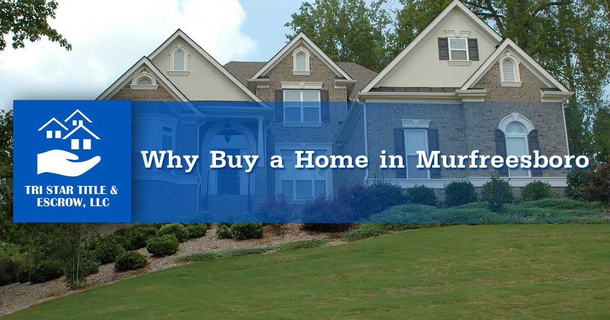 Why Buy a Home in Murfreesboro  - Insurance, Escrow, Settlement in Murfreesboro TN